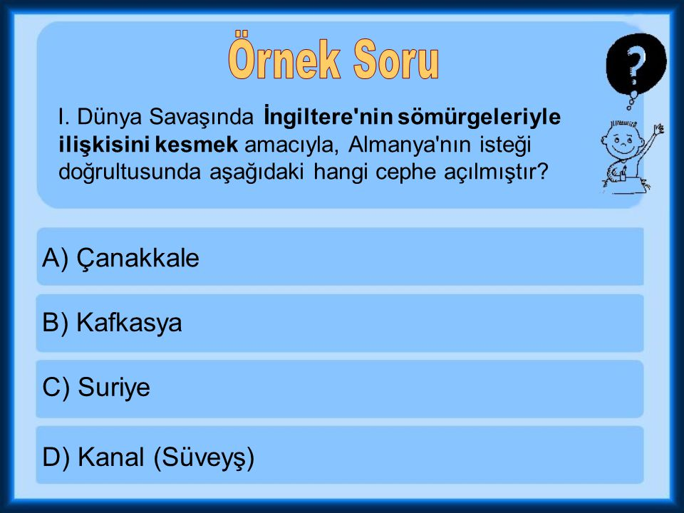 Örnek Soru A) Çanakkale B) Kafkasya C) Suriye D) Kanal (Süveyş)