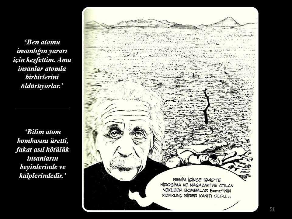 'Ben atomu insanlığın yararı için keşfettim