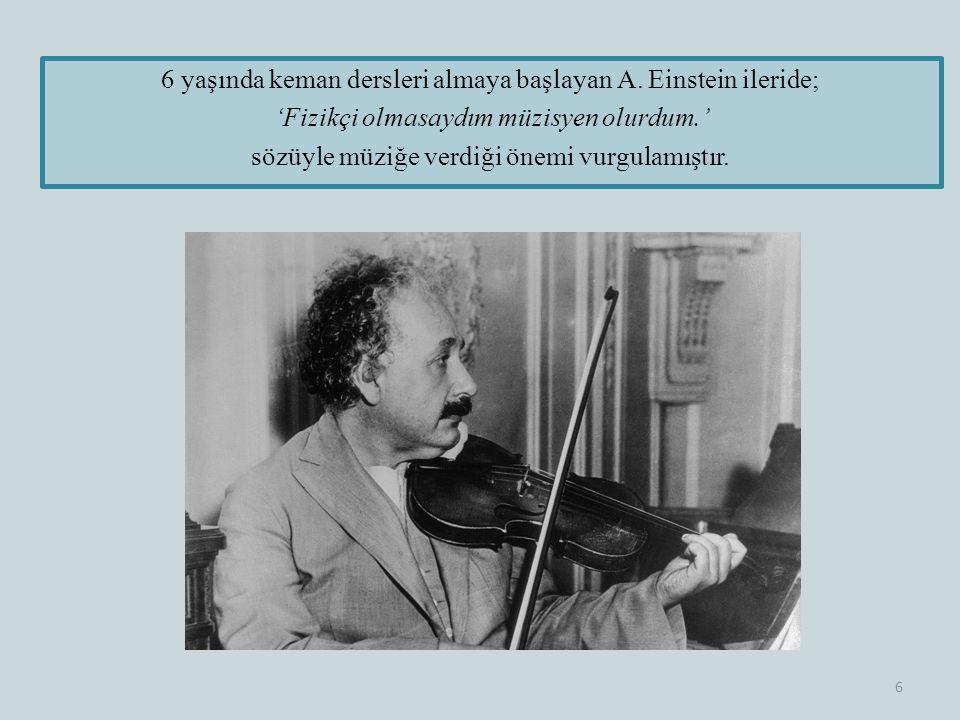 6 yaşında keman dersleri almaya başlayan A. Einstein ileride;