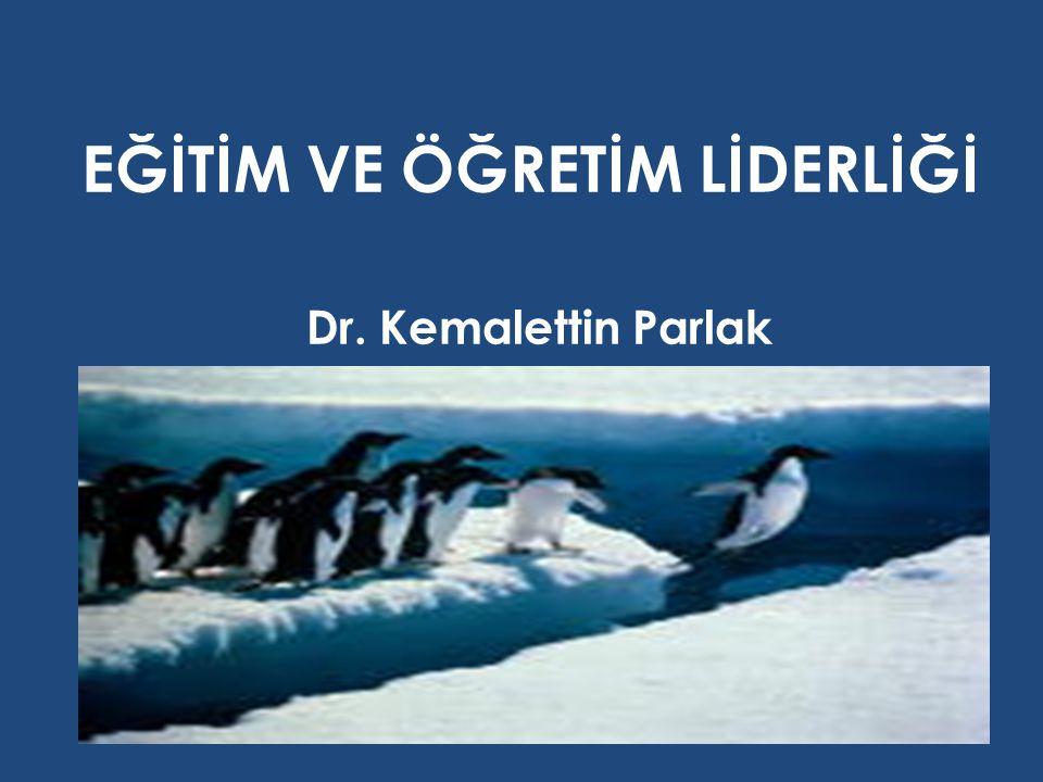EĞİTİM VE ÖĞRETİM LİDERLİĞİ Dr. Kemalettin Parlak