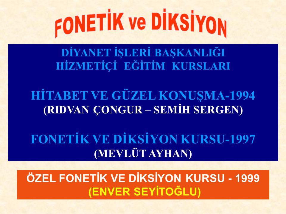 FONETİK ve DİKSİYON DİYANET İŞLERİ BAŞKANLIĞI HİZMETİÇİ EĞİTİM KURSLARI. HİTABET VE GÜZEL KONUŞMA-1994 (RIDVAN ÇONGUR – SEMİH SERGEN)