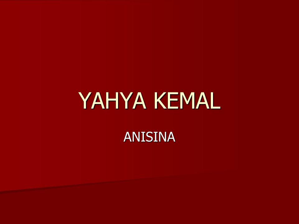 YAHYA KEMAL ANISINA
