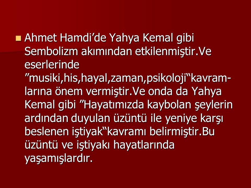 Ahmet Hamdi'de Yahya Kemal gibi Sembolizm akımından etkilenmiştir