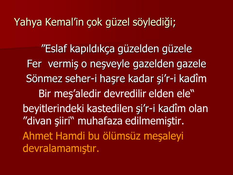 Yahya Kemal'in çok güzel söylediği;