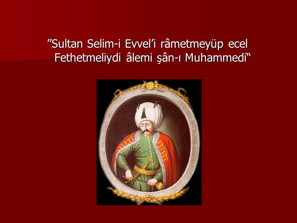 Sultan Selim-i Evvel'i râmetmeyüp ecel Fethetmeliydi âlemi şân-ı Muhammedi