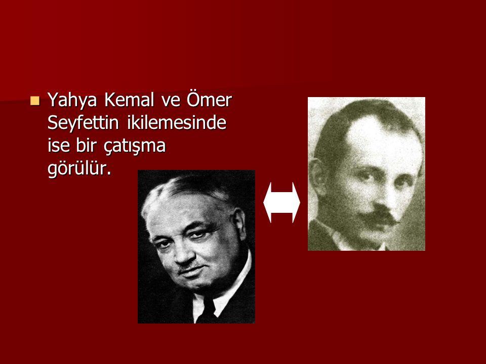 Yahya Kemal ve Ömer Seyfettin ikilemesinde ise bir çatışma görülür.