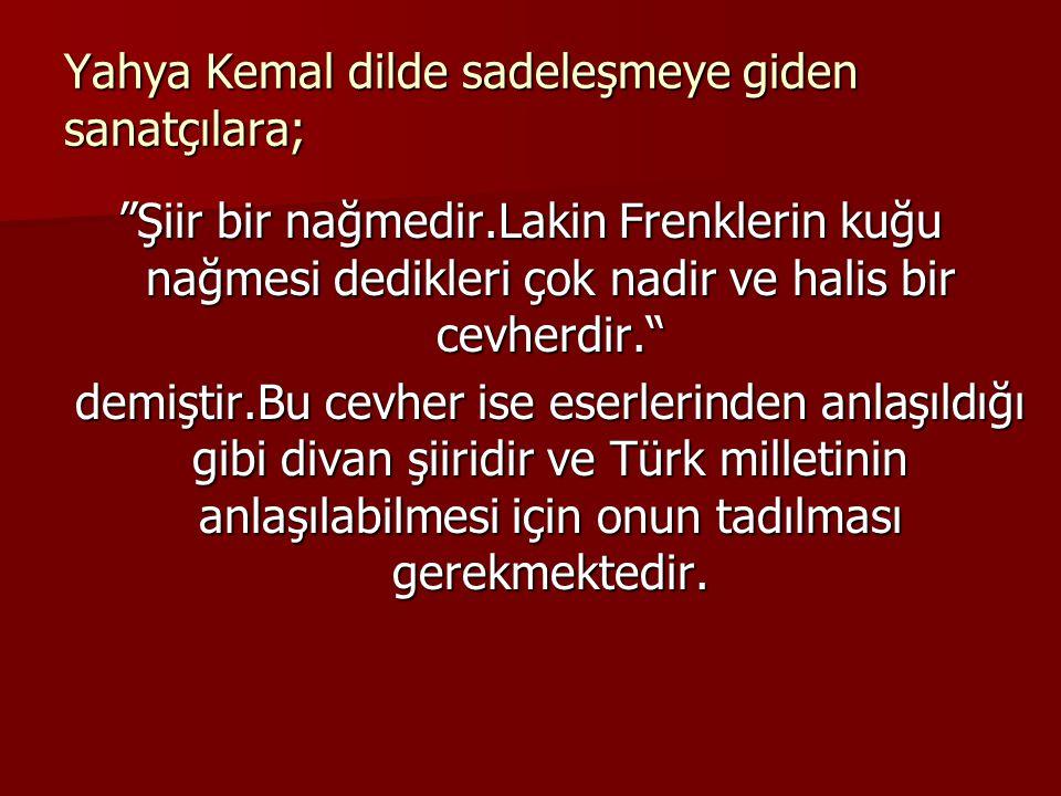 Yahya Kemal dilde sadeleşmeye giden sanatçılara;