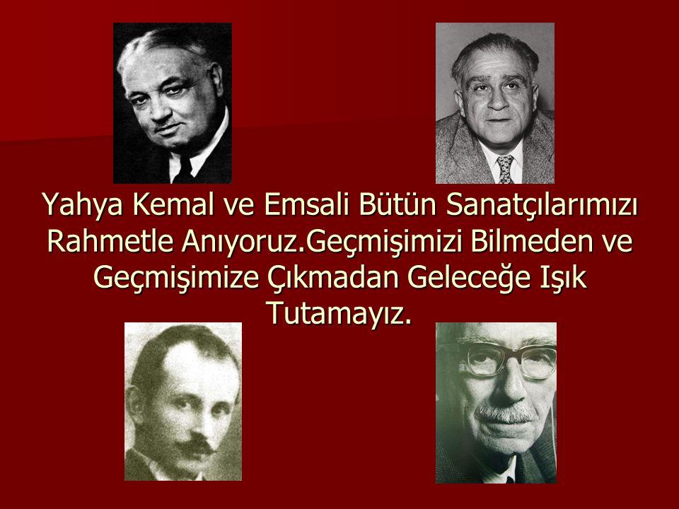 Yahya Kemal ve Emsali Bütün Sanatçılarımızı Rahmetle Anıyoruz