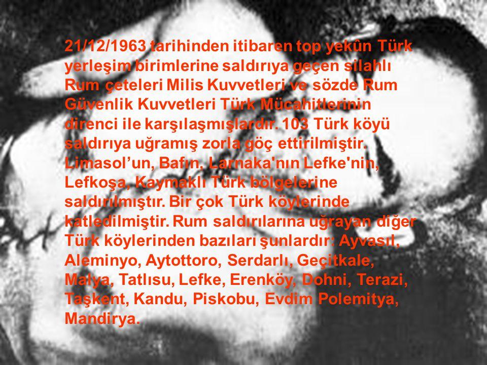 21/12/1963 tarihinden itibaren top yekûn Türk yerleşim birimlerine saldırıya geçen silahlı Rum çeteleri Milis Kuvvetleri ve sözde Rum Güvenlik Kuvvetleri Türk Mücahitlerinin direnci ile karşılaşmışlardır.