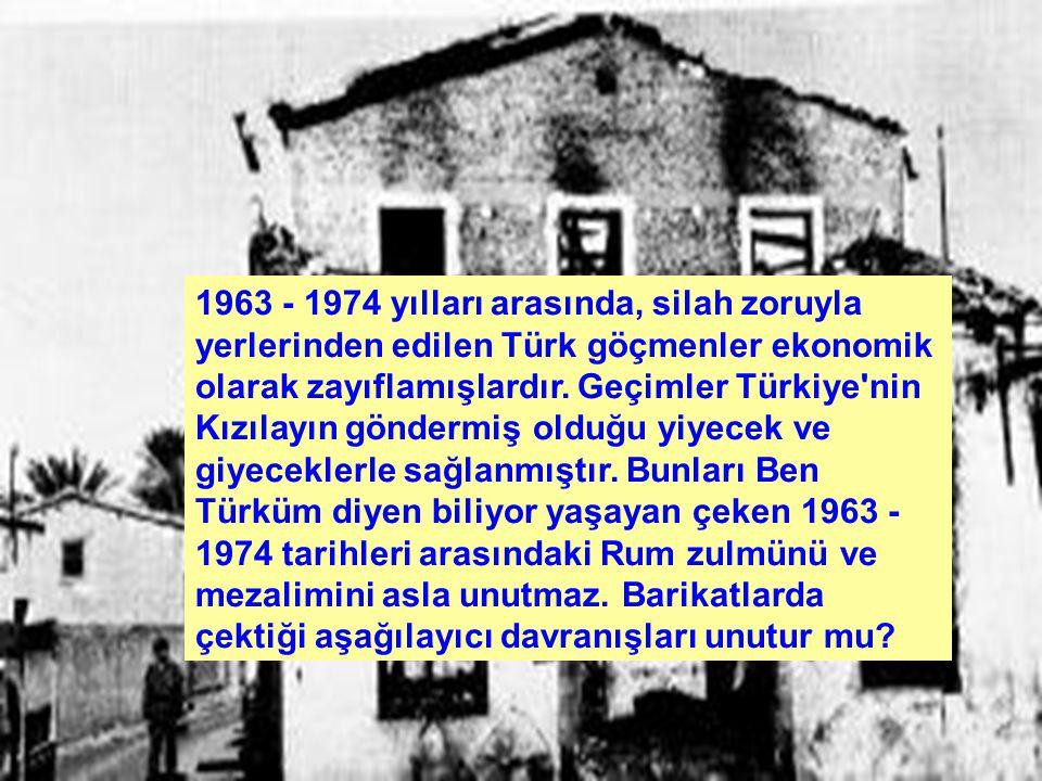 1963 - 1974 yılları arasında, silah zoruyla yerlerinden edilen Türk göçmenler ekonomik olarak zayıflamışlardır.