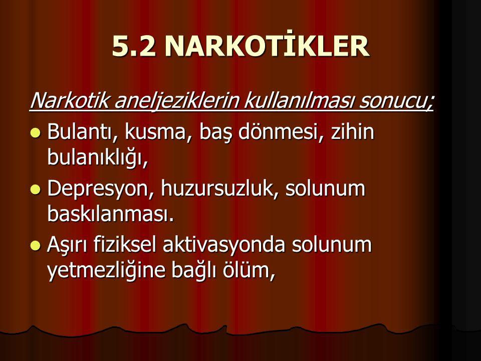 5.2 NARKOTİKLER Narkotik aneljeziklerin kullanılması sonucu;