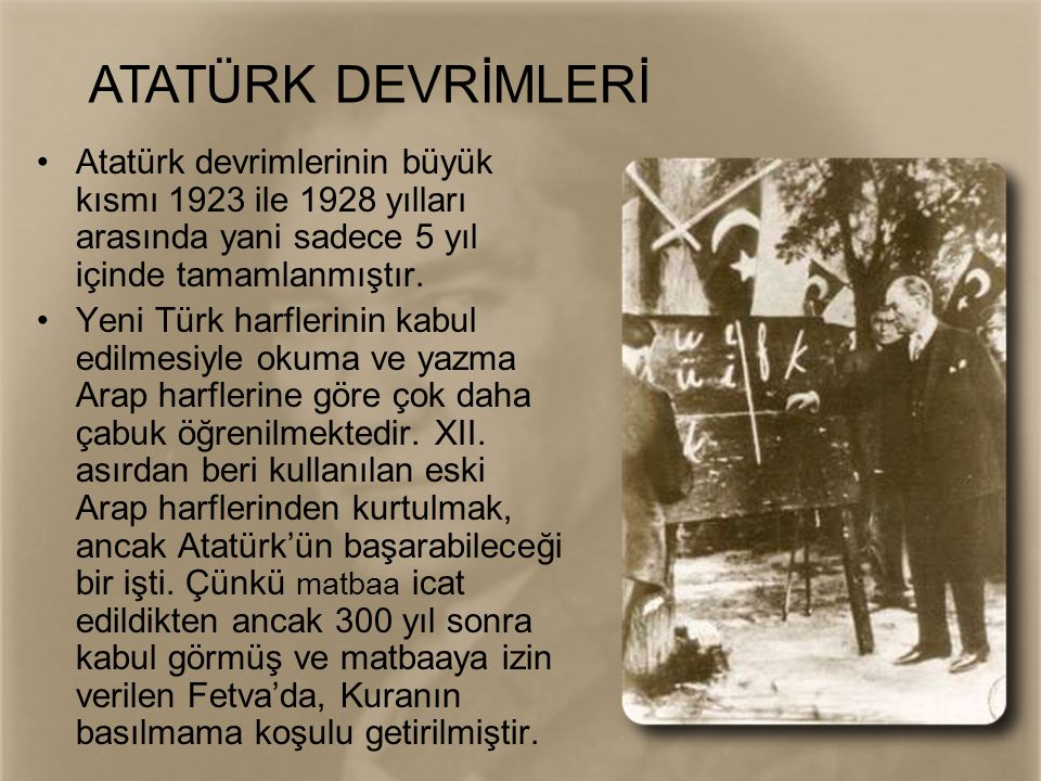 ATATÜRK DEVRİMLERİ Atatürk devrimlerinin büyük kısmı 1923 ile 1928 yılları arasında yani sadece 5 yıl içinde tamamlanmıştır.