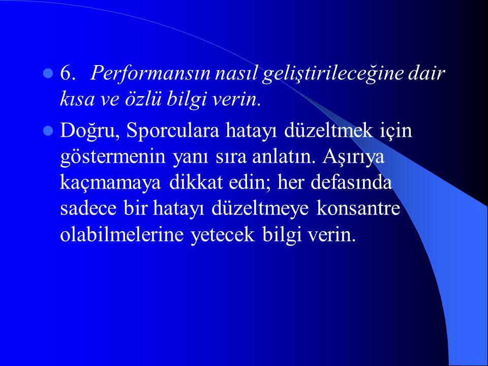 6. Performansın nasıl geliştirileceğine dair kısa ve özlü bilgi verin.