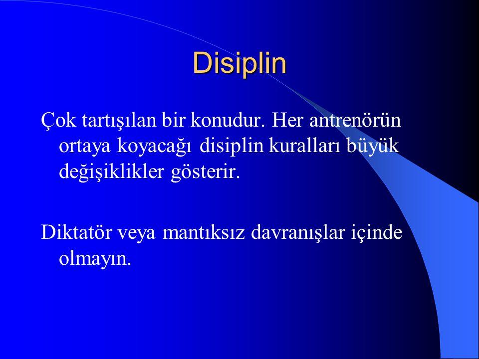 Disiplin Çok tartışılan bir konudur. Her antrenörün ortaya koyacağı disiplin kuralları büyük değişiklikler gösterir.