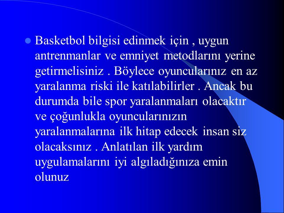 Basketbol bilgisi edinmek için , uygun antrenmanlar ve emniyet metodlarını yerine getirmelisiniz .