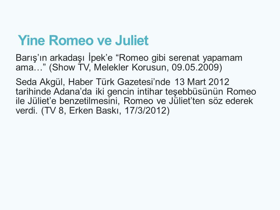 Yine Romeo ve Juliet Barış'ın arkadaşı İpek'e Romeo gibi serenat yapamam ama… (Show TV, Melekler Korusun, 09.05.2009)
