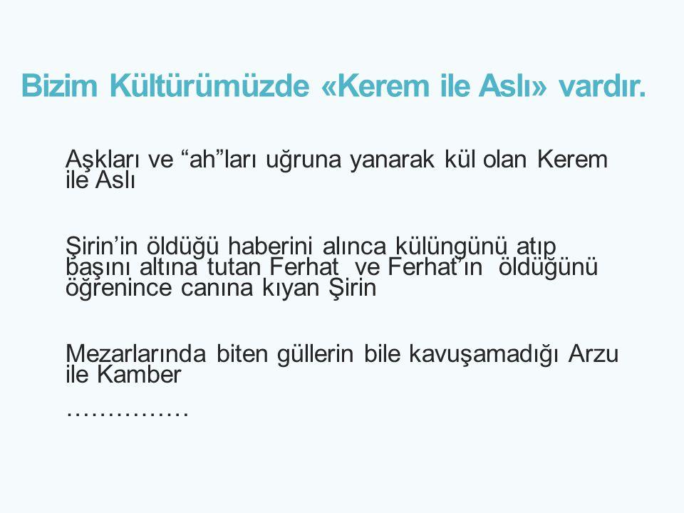 Bizim Kültürümüzde «Kerem ile Aslı» vardır.