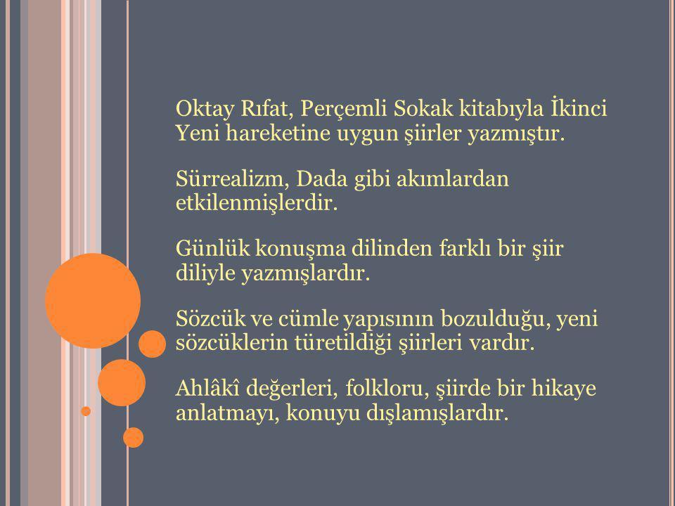 Oktay Rıfat, Perçemli Sokak kitabıyla İkinci Yeni hareketine uygun şiirler yazmıştır.
