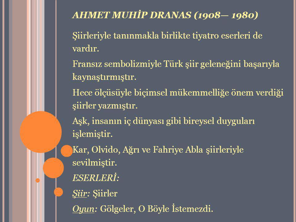 AHMET MUHİP DRANAS (1908— 1980) Şiirleriyle tanınmakla birlikte tiyatro eserleri de vardır.
