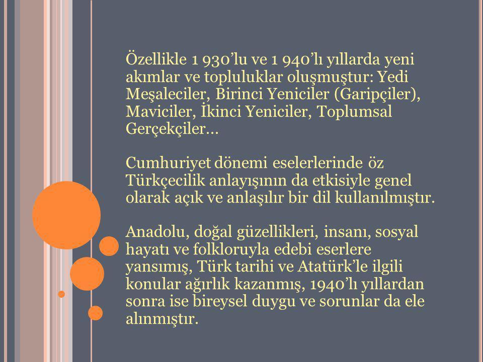 Özellikle 1 930'lu ve 1 940'lı yıllarda yeni akımlar ve topluluklar oluşmuştur: Yedi Meşaleciler, Birinci Yeniciler (Garipçiler), Maviciler, İkinci Yeniciler, Toplumsal Gerçekçiler...