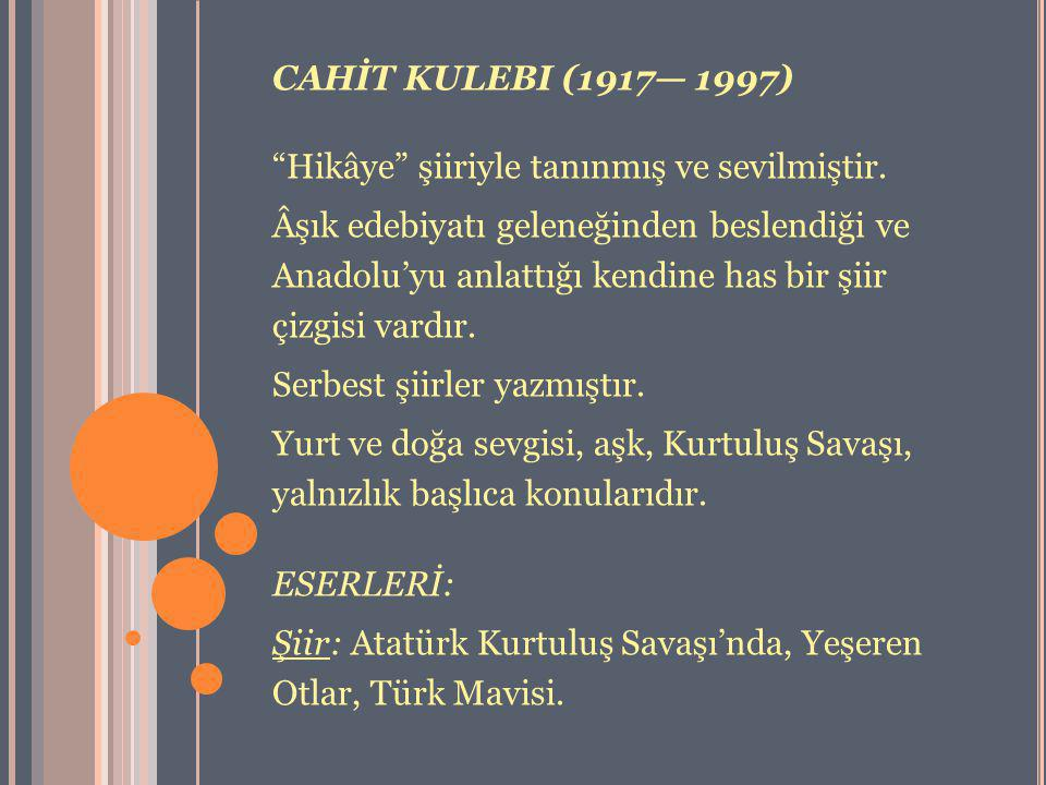 CAHİT KULEBI (1917— 1997) Hikâye şiiriyle tanınmış ve sevilmiştir.