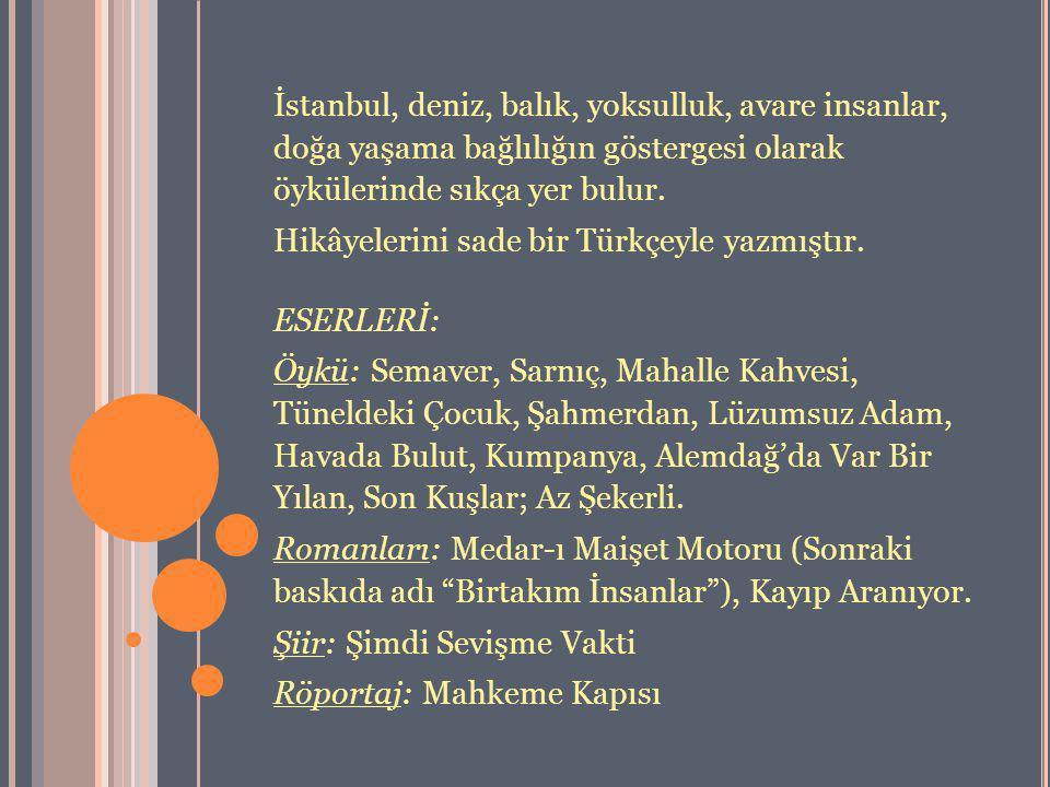 İstanbul, deniz, balık, yoksulluk, avare insanlar, doğa yaşama bağlılığın göstergesi olarak öykülerinde sıkça yer bulur.