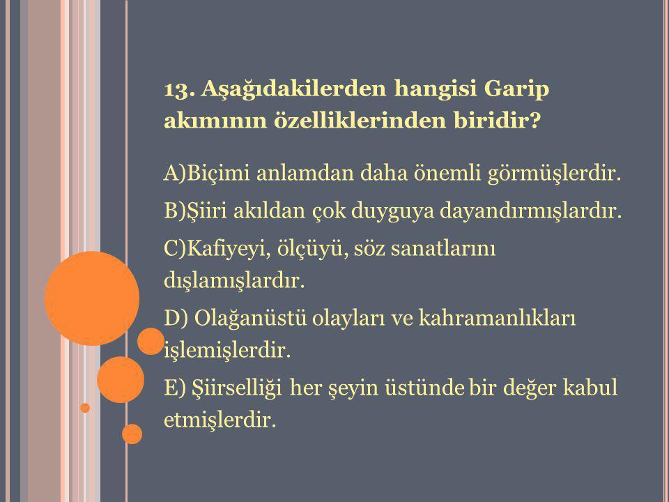 13. Aşağıdakilerden hangisi Garip akımının özelliklerinden biridir