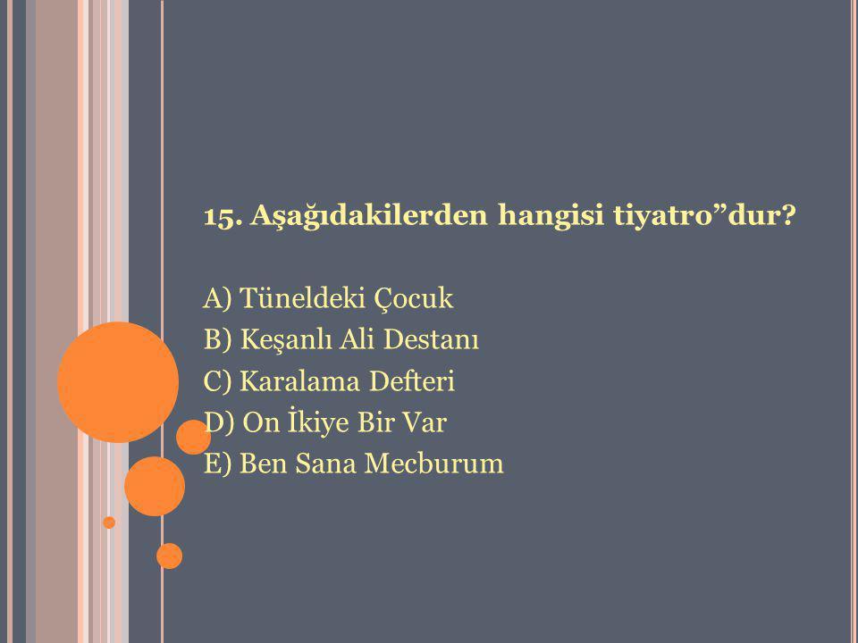 15. Aşağıdakilerden hangisi tiyatro dur