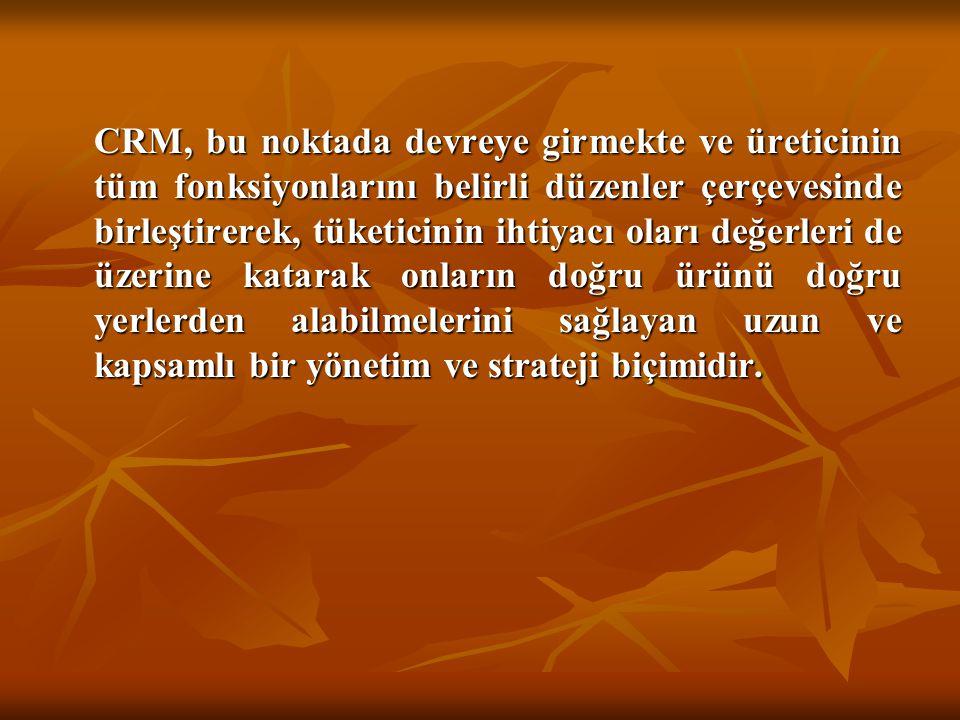 CRM, bu noktada devreye girmekte ve üreticinin tüm fonksiyonlarını belirli düzenler çerçevesinde birleştirerek, tüketicinin ihtiyacı oları değerleri de üzerine katarak onların doğru ürünü doğru yerlerden alabilmelerini sağlayan uzun ve kapsamlı bir yönetim ve strateji biçimidir.