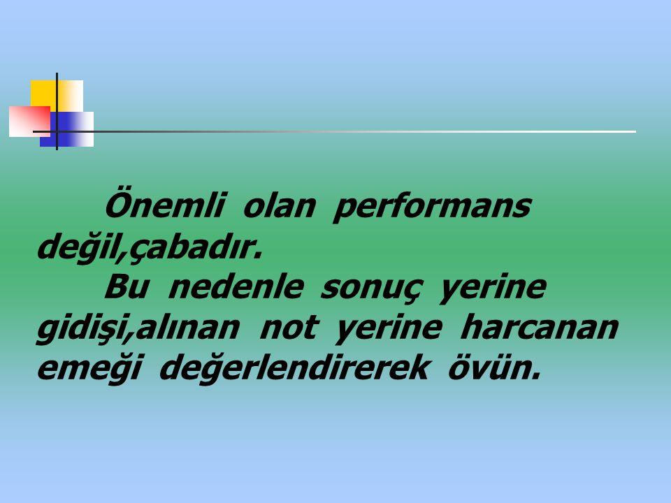 Önemli olan performans değil,çabadır