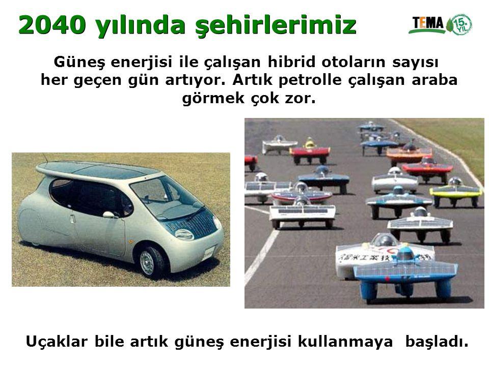 2040 yılında şehirlerimiz Güneş enerjisi ile çalışan hibrid otoların sayısı. her geçen gün artıyor. Artık petrolle çalışan araba.