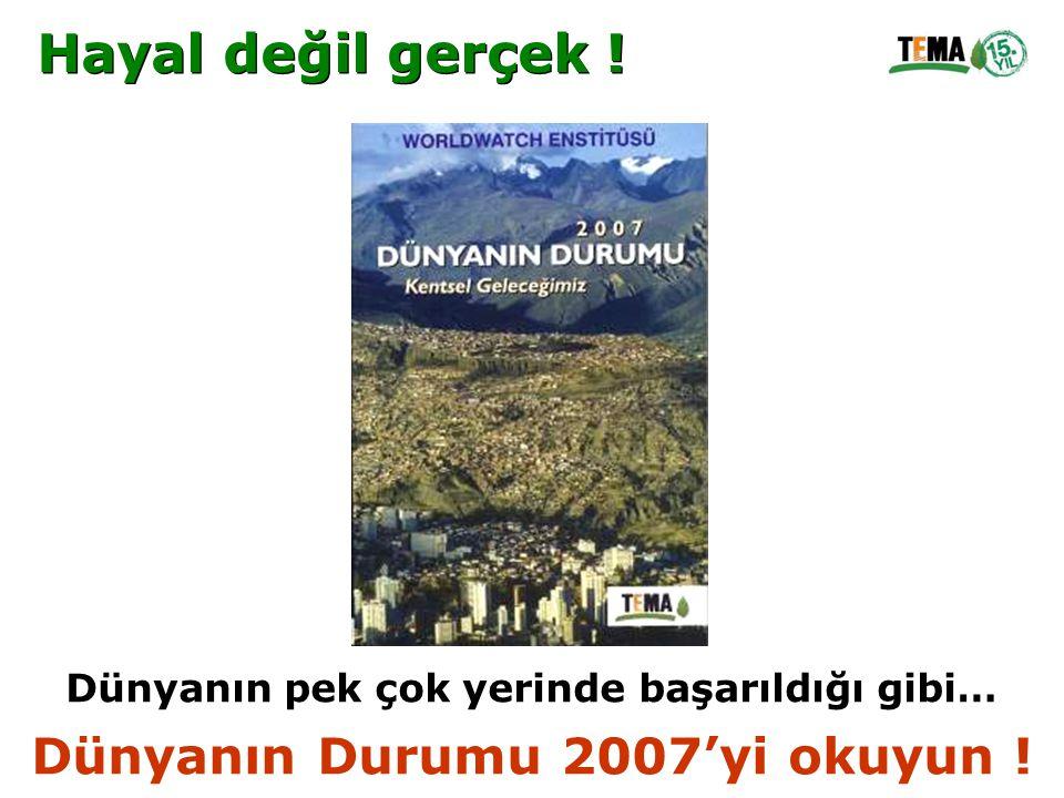 Hayal değil gerçek ! Dünyanın Durumu 2007'yi okuyun !