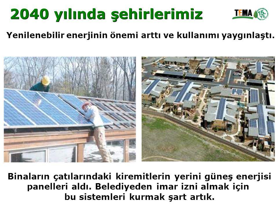 2040 yılında şehirlerimiz Yenilenebilir enerjinin önemi arttı ve kullanımı yaygınlaştı. Binaların çatılarındaki kiremitlerin yerini güneş enerjisi.