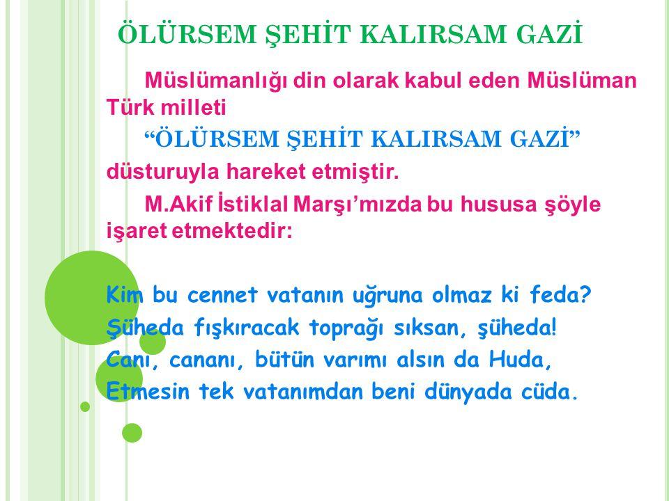 ÖLÜRSEM ŞEHİT KALIRSAM GAZİ