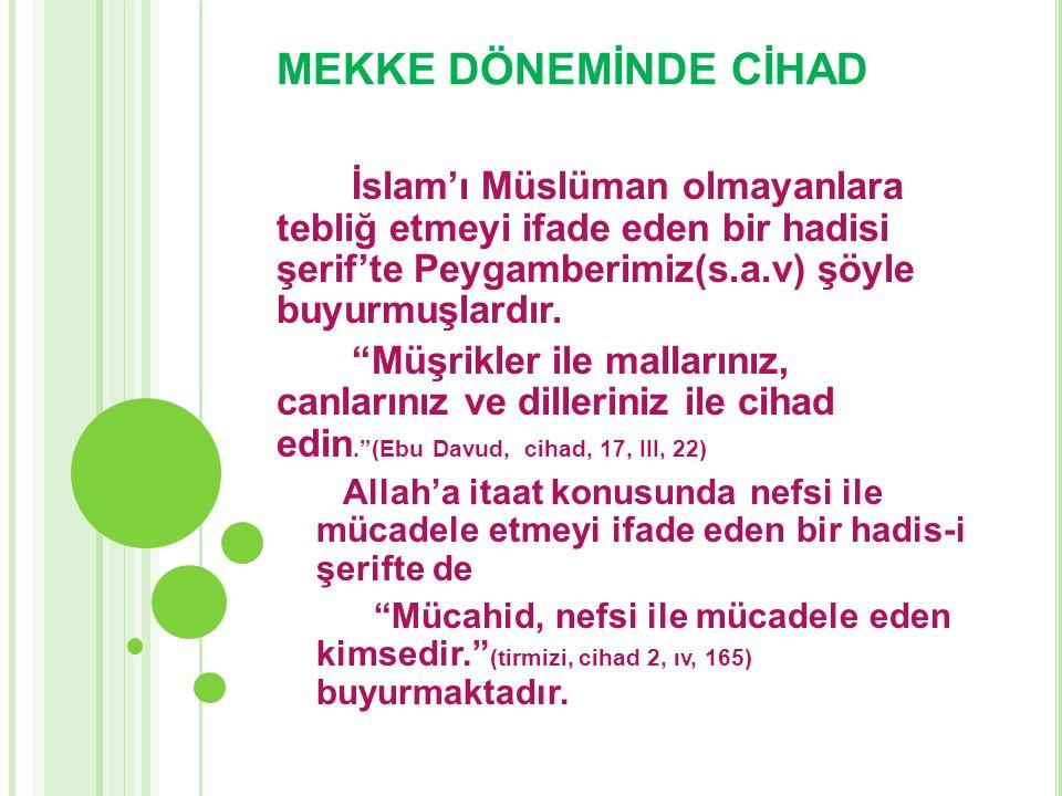 MEKKE DÖNEMİNDE CİHAD İslam'ı Müslüman olmayanlara tebliğ etmeyi ifade eden bir hadisi şerif'te Peygamberimiz(s.a.v) şöyle buyurmuşlardır.