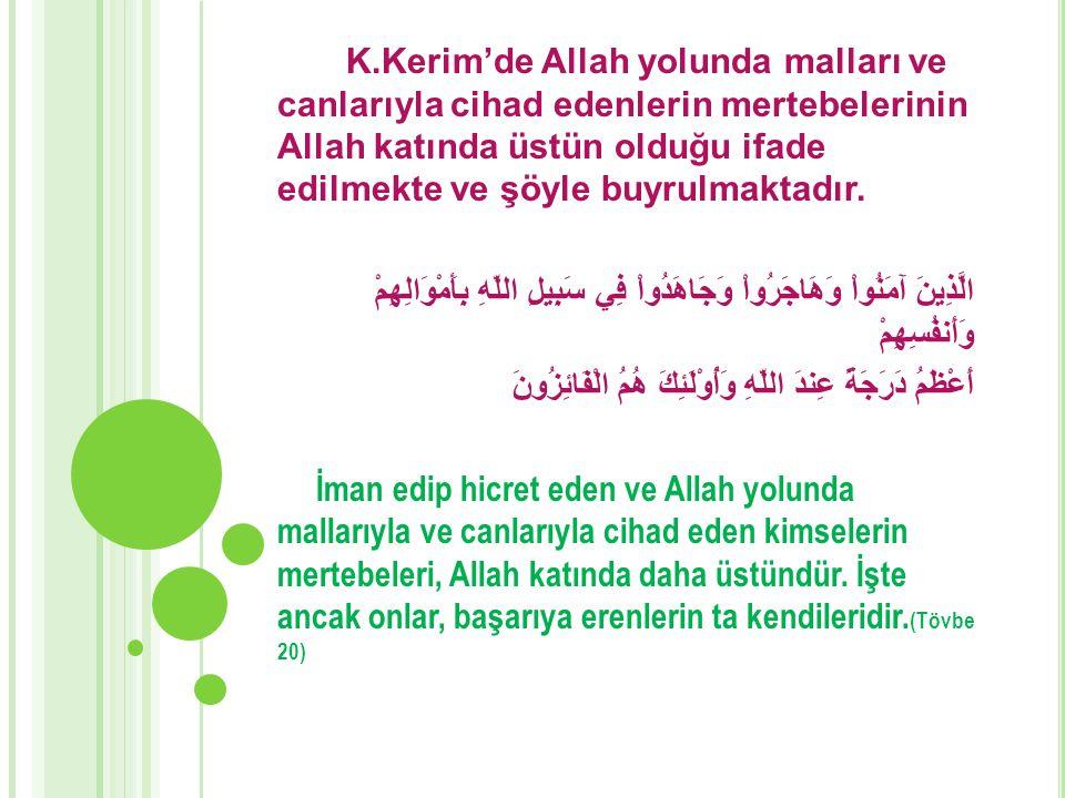 K.Kerim'de Allah yolunda malları ve canlarıyla cihad edenlerin mertebelerinin Allah katında üstün olduğu ifade edilmekte ve şöyle buyrulmaktadır.