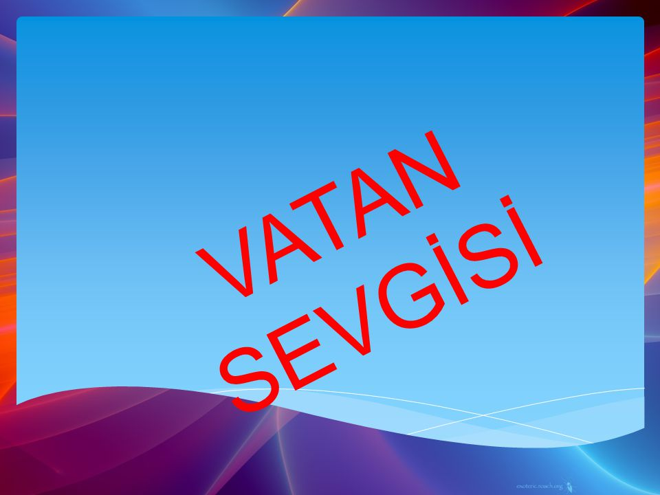 VATAN SEVGİSİ