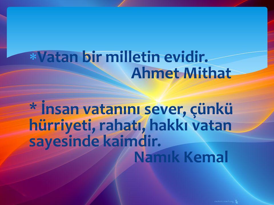 Vatan bir milletin evidir. Ahmet Mithat