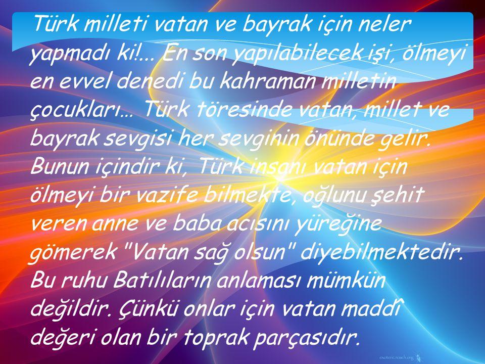 Türk milleti vatan ve bayrak için neler yapmadı ki