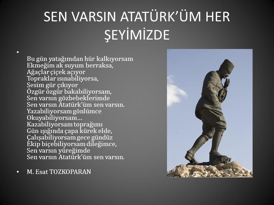 SEN VARSIN ATATÜRK'ÜM HER ŞEYİMİZDE