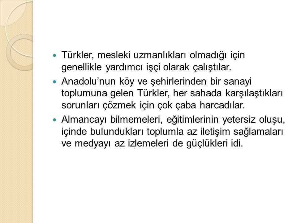 Türkler, mesleki uzmanlıkları olmadığı için genellikle yardımcı işçi olarak çalıştılar.