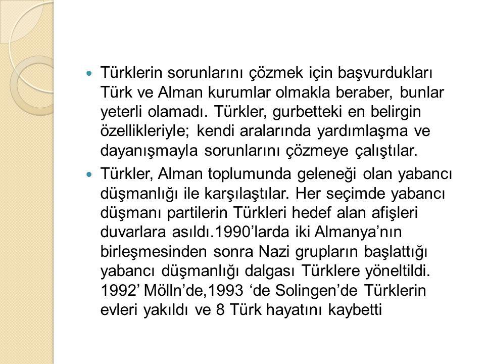 Türklerin sorunlarını çözmek için başvurdukları Türk ve Alman kurumlar olmakla beraber, bunlar yeterli olamadı. Türkler, gurbetteki en belirgin özellikleriyle; kendi aralarında yardımlaşma ve dayanışmayla sorunlarını çözmeye çalıştılar.