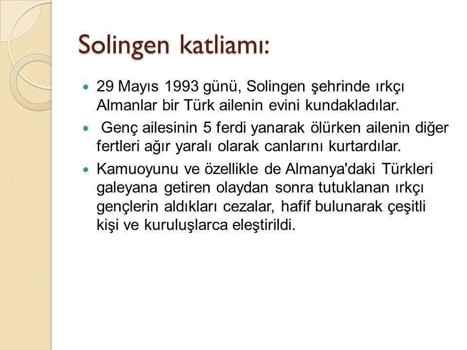 Solingen katliamı: 29 Mayıs 1993 günü, Solingen şehrinde ırkçı Almanlar bir Türk ailenin evini kundakladılar.