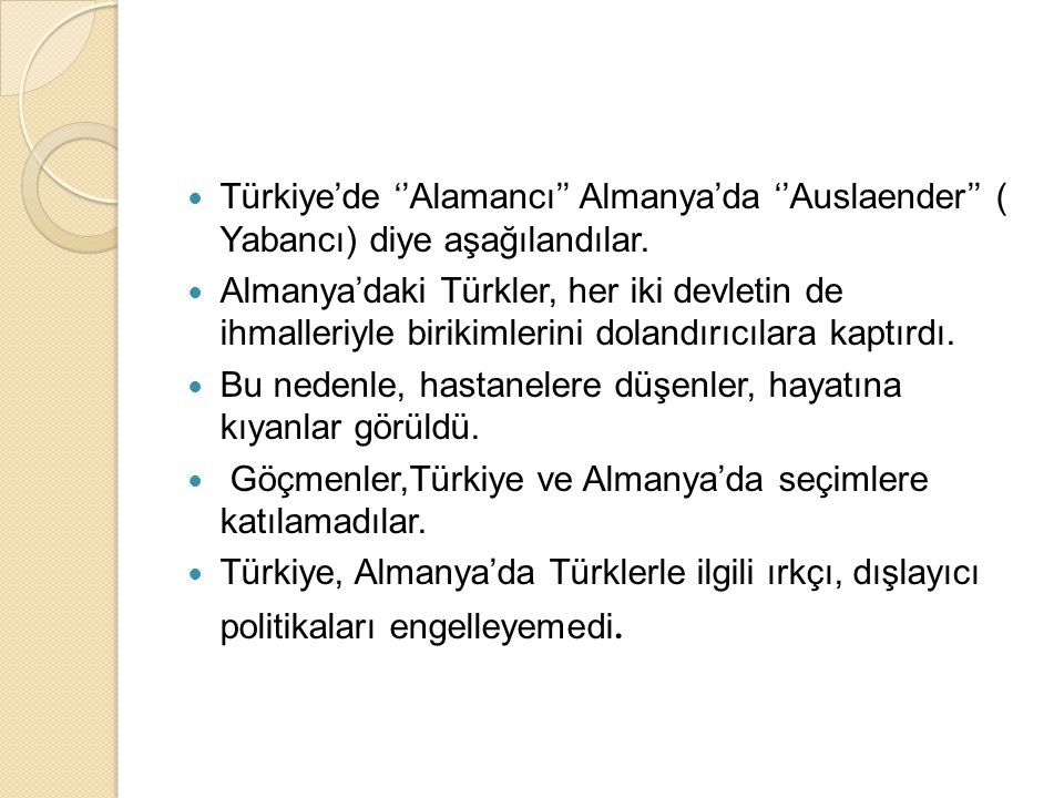 Türkiye'de ''Alamancı'' Almanya'da ''Auslaender'' ( Yabancı) diye aşağılandılar.
