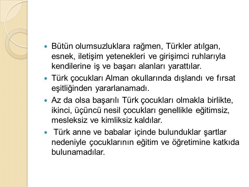 Bütün olumsuzluklara rağmen, Türkler atılgan, esnek, iletişim yetenekleri ve girişimci ruhlarıyla kendilerine iş ve başarı alanları yarattılar.