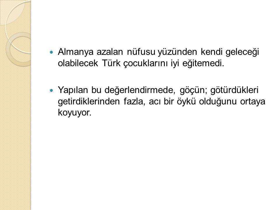 Almanya azalan nüfusu yüzünden kendi geleceği olabilecek Türk çocuklarını iyi eğitemedi.