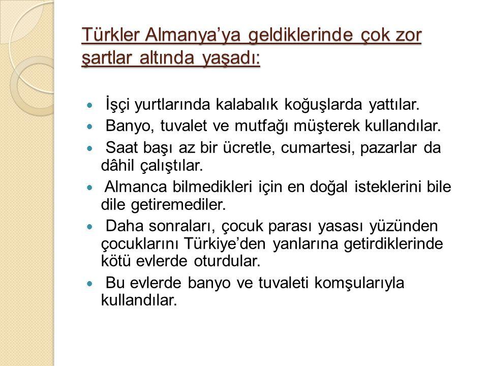 Türkler Almanya'ya geldiklerinde çok zor şartlar altında yaşadı: