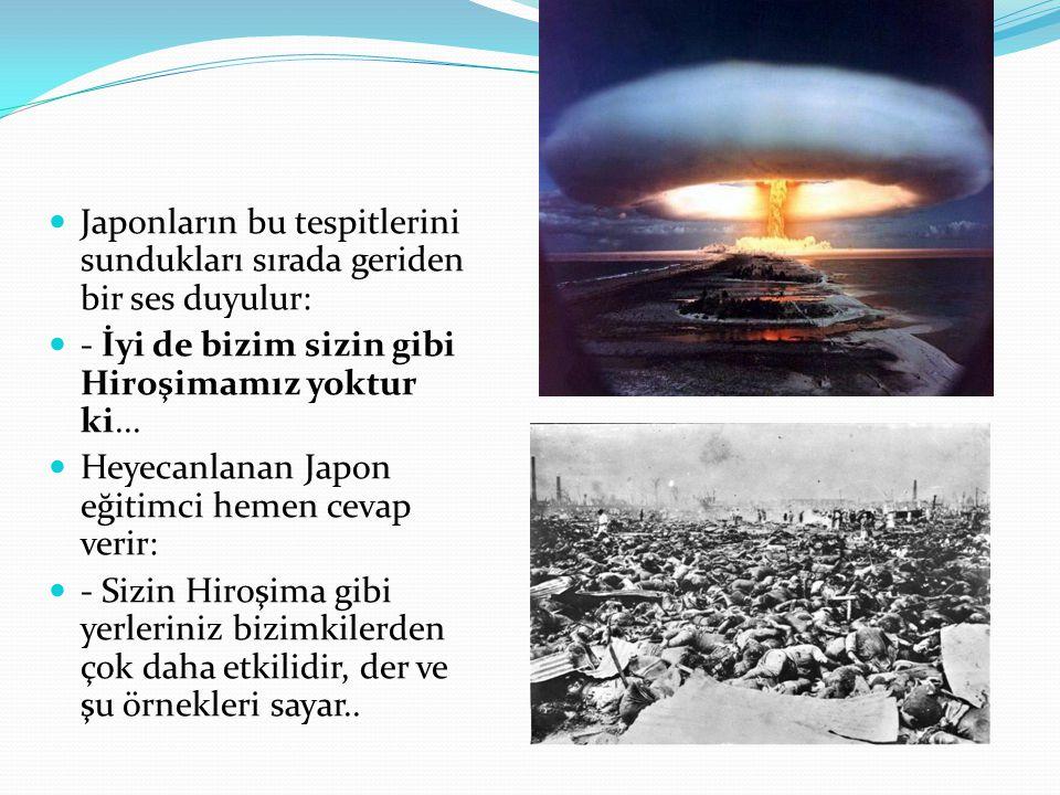 Japonların bu tespitlerini sundukları sırada geriden bir ses duyulur: