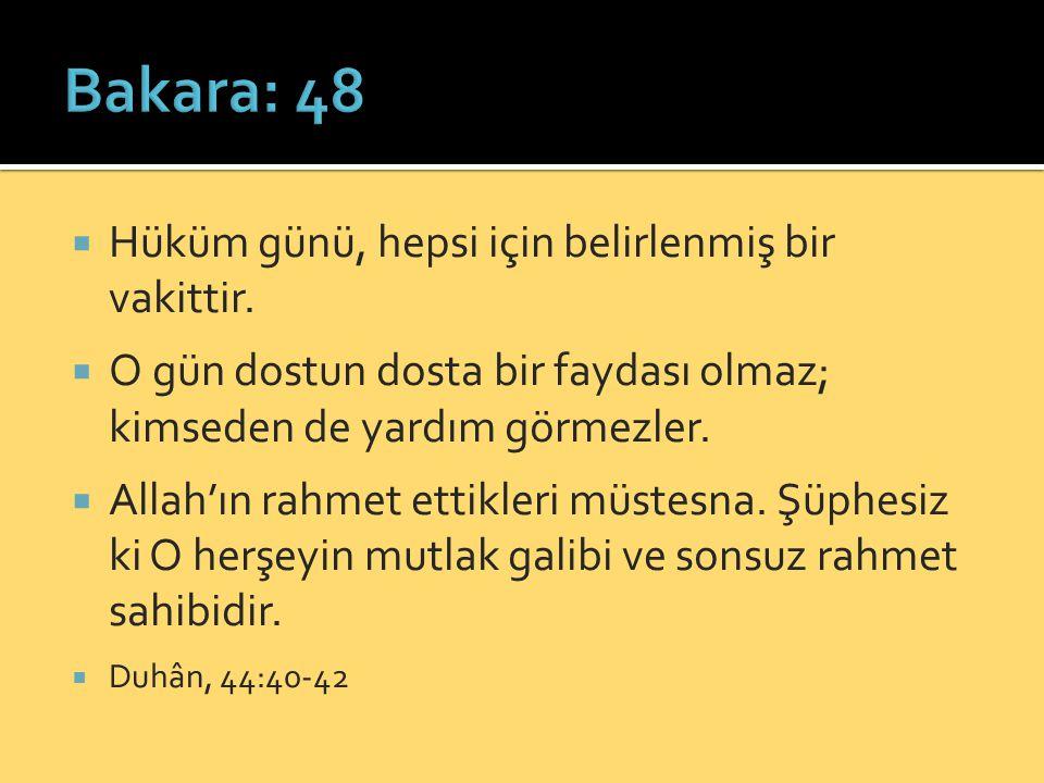 Bakara: 48 Hüküm günü, hepsi için belirlenmiş bir vakittir.
