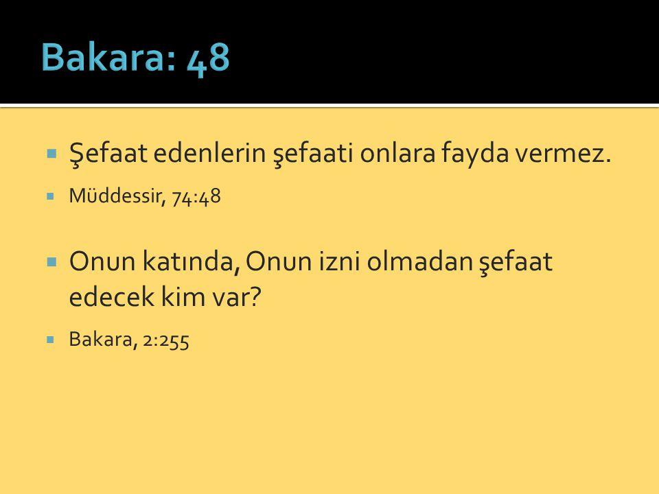 Bakara: 48 Şefaat edenlerin şefaati onlara fayda vermez.